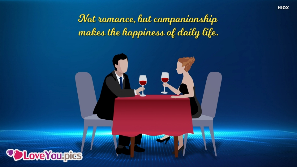 Not Romance But Companionship Makes The Happiness Of Daily Life