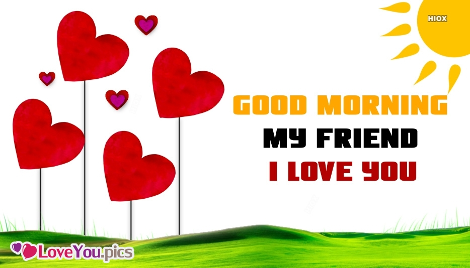 Good Morning My Friend Love You