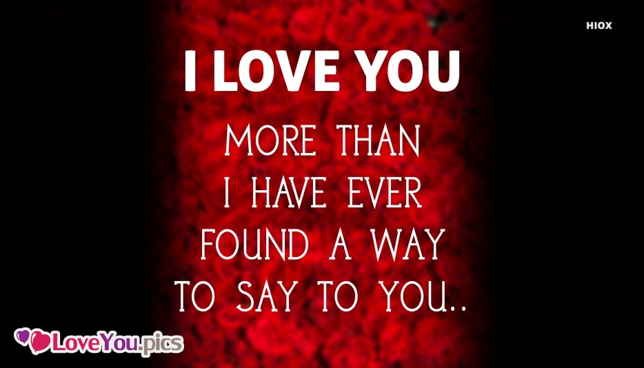 I Love You More Than I Have Ever Found A Way To Say To You