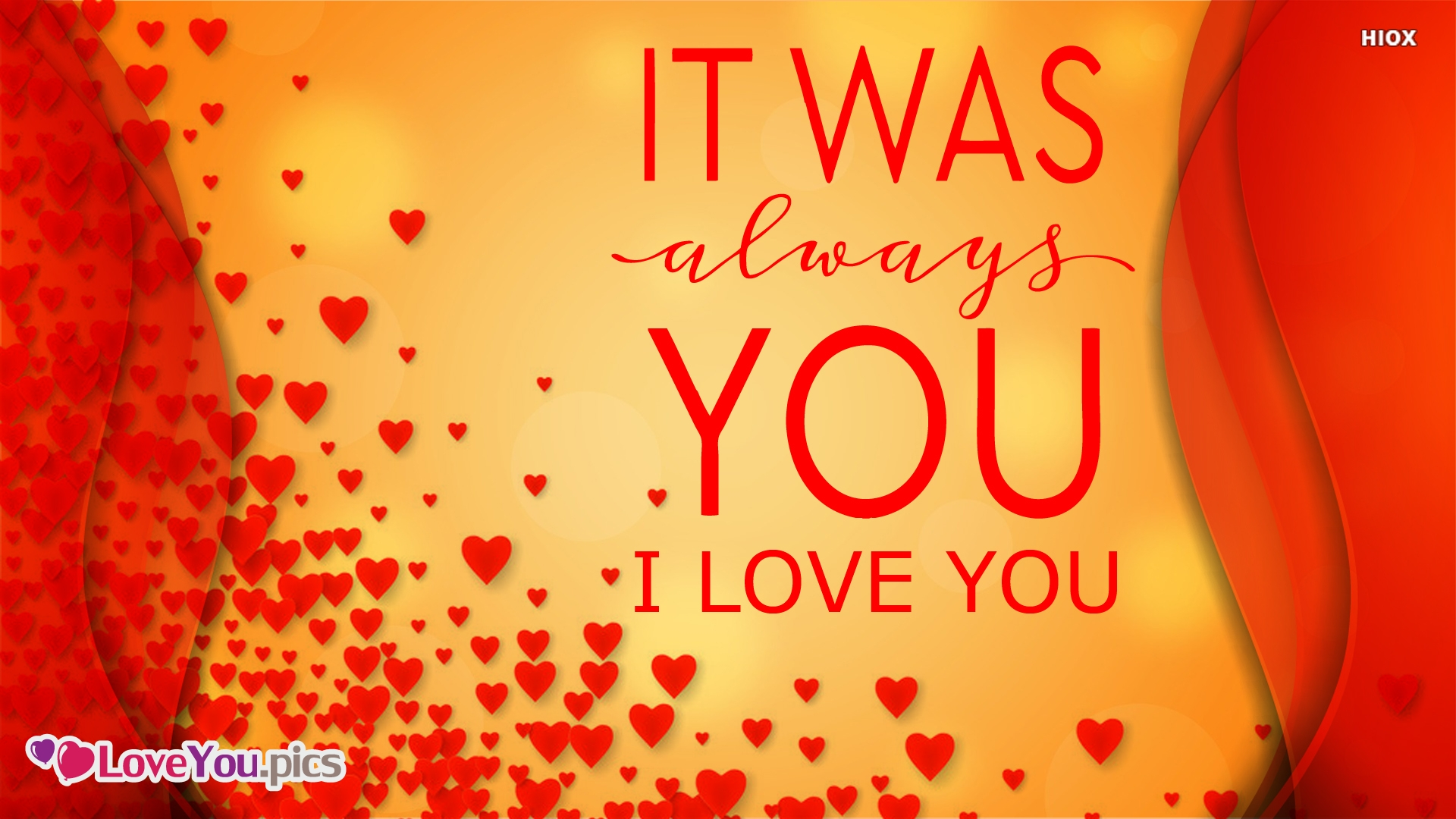 It Was Always You. I Love You.