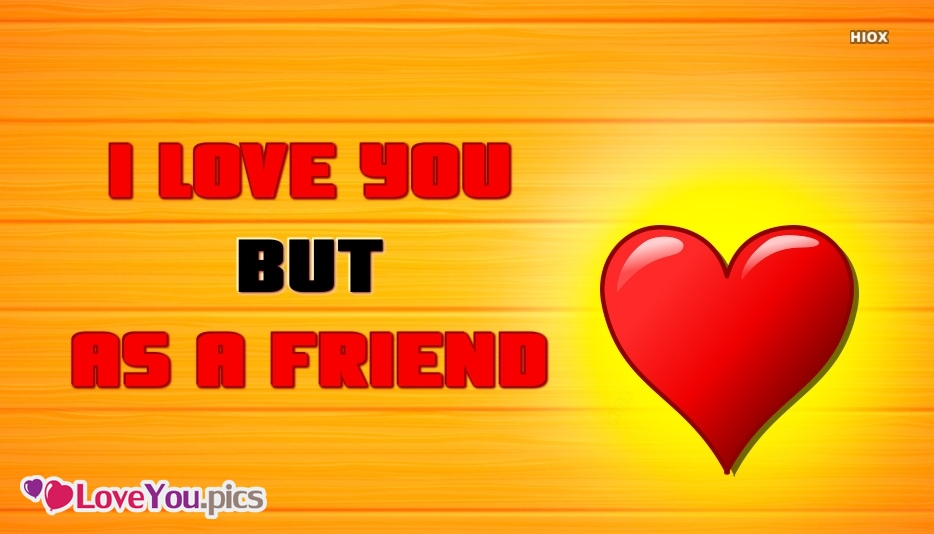 I Love You But As A Friend Image