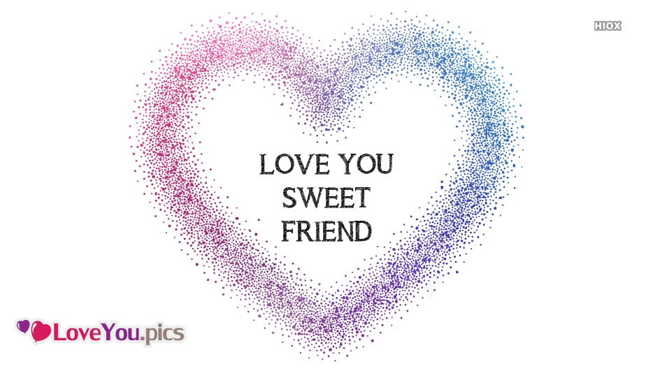 Love You Sweet Friend Images