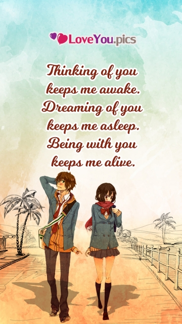 Thinking Of You Keeps Me Awake. Dreaming Of You Keeps Me Asleep. Being With You Keeps Me Alive.