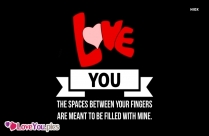 Dear Crush I Love You | The Spaces Between Your Fingers Are Meant To Be Filled With Mine