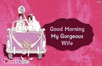 Good Morning My Gorgeous Wife