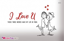 I Love You - Those Three Words Have My Life In Them