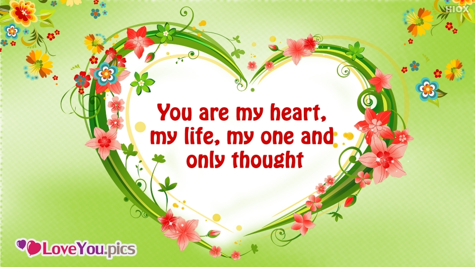 You Are My Heart, My Life, My One and Only Thought.