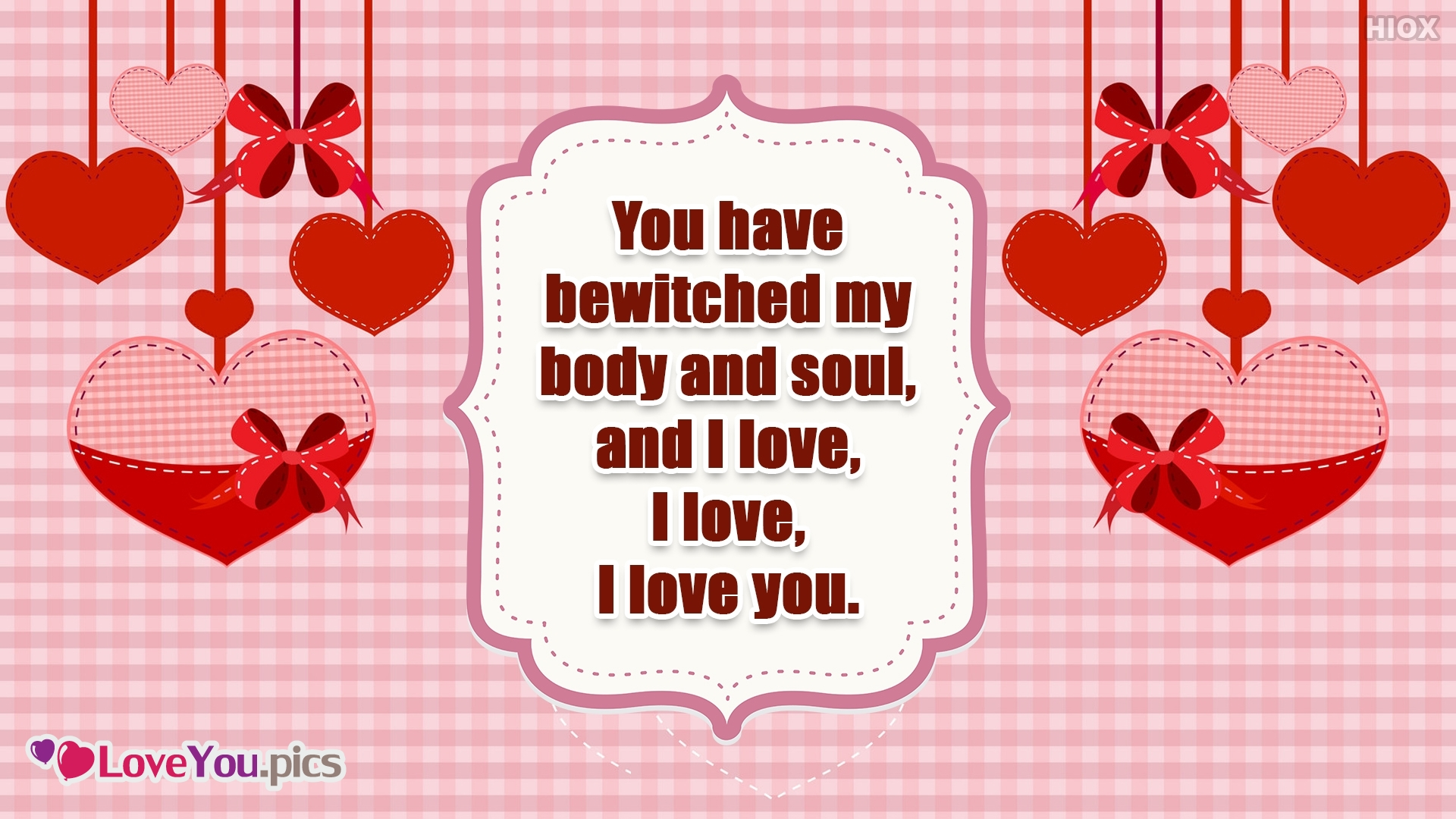 You Have Bewitched Me Body and Soul, and I Love, I Love, I Love You.